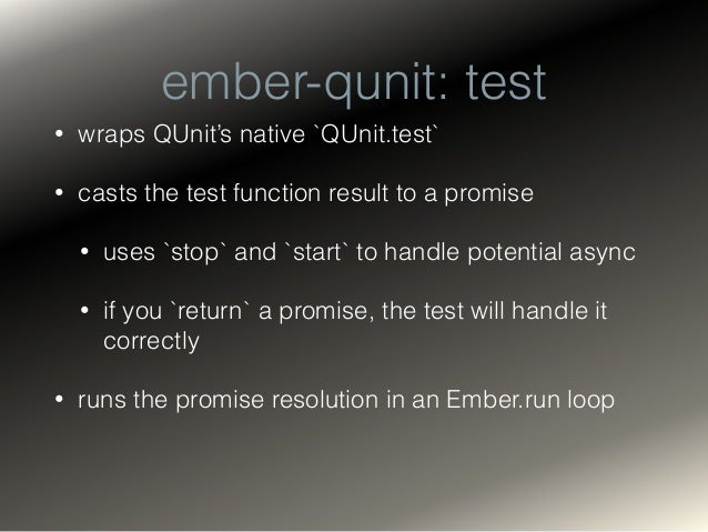 ember-qunit • Builds on ember-test-helpers (library) • ember-test-helpers is test-framework-agnostic • provides methods fo...