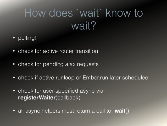 function wait(app, value) {! return Test.promise(function(resolve) {! // If this is the first async promise, kick off the ...