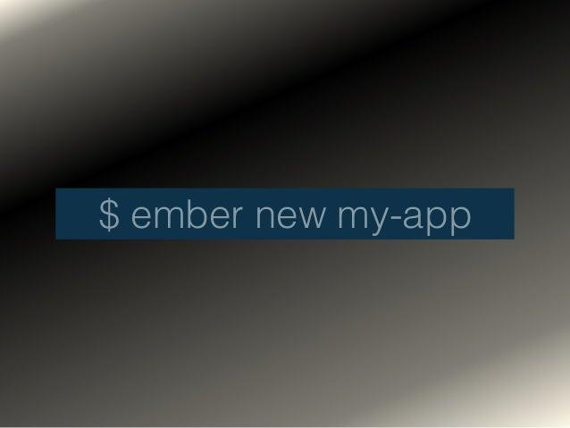 $ ember new my-app