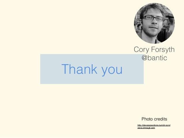 Cory Forsyth @bantic Photo credits ! ! http://devopsreactions.tumblr.com/! www.ohmagif.com • Slides: http://bit.ly/ember-t...
