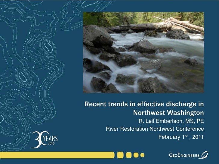Recent trends in effective discharge in Northwest Washington<br />R. Leif Embertson, MS, PE<br /> River Restoration Northw...