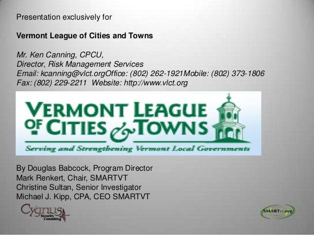 Presentation exclusively for Vermont League of Cities and Towns Mr. Ken Canning, CPCU, Director, Risk Management Services ...