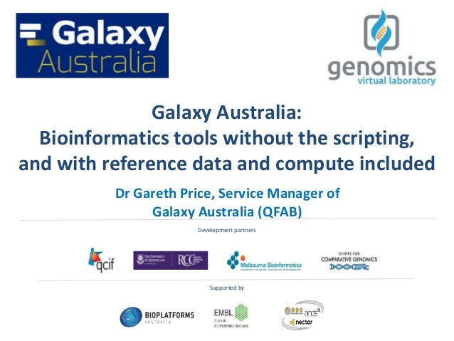 Galaxy Australia: Bioinformatics tools without the scripting, and with reference data and compute included Dr Gareth Price...