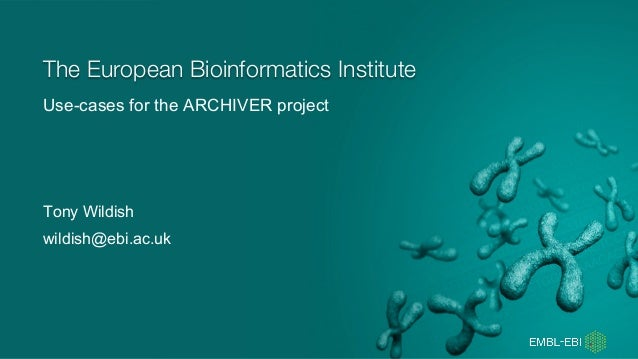 Use-cases for the ARCHIVER project The European Bioinformatics Institute Tony Wildish wildish@ebi.ac.uk