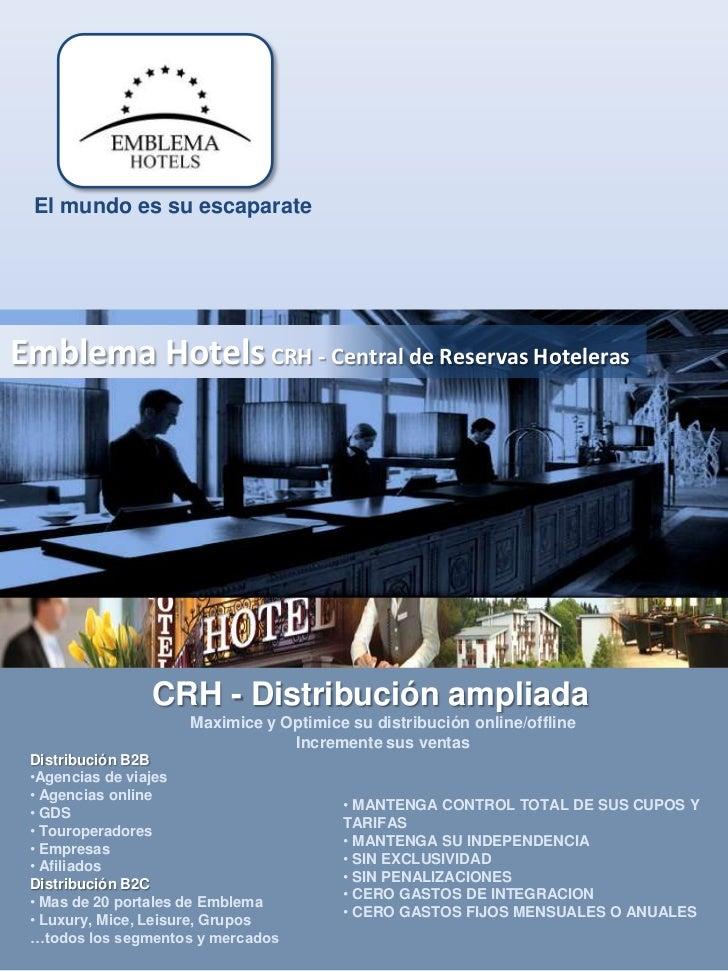 El mundo es su escaparateEmblema Hotels CRH - Central de Reservas Hoteleras                CRH - Distribución ampliada    ...