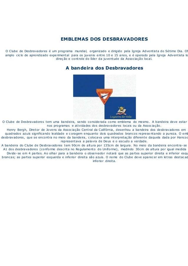 EMBLEMAS DOS DESBRAVADORES O Clube de Desbravadores é um programa mundial, organizado e dirigido pela Igreja Adventista do...