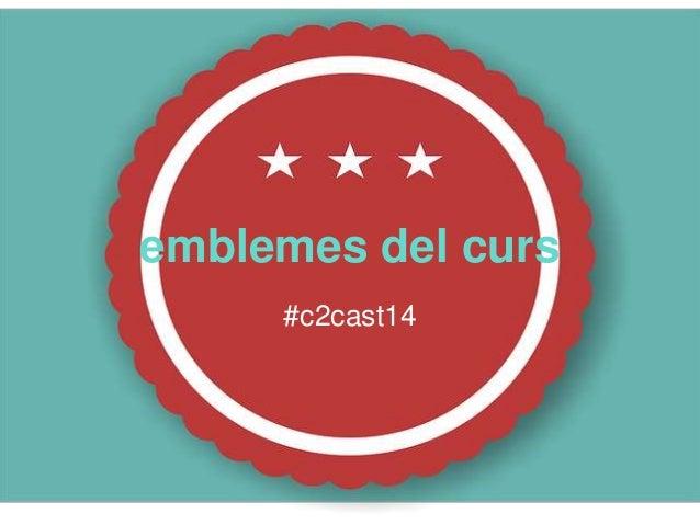 emblemes del curs #c2cast14