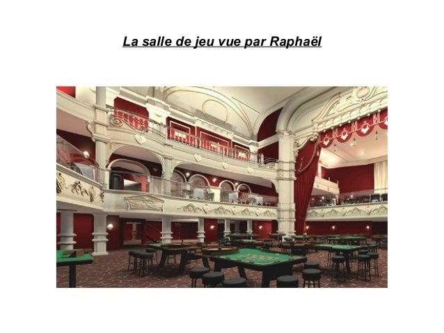 La salle de jeu vue par Raphaël