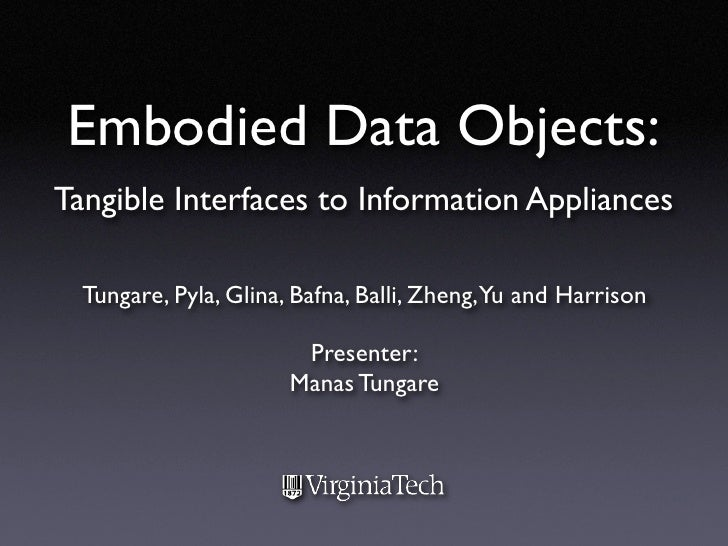 Embodied Data Objects: Tangible Interfaces to Information Appliances    Tungare, Pyla, Glina, Bafna, Balli, Zheng,Yu and H...