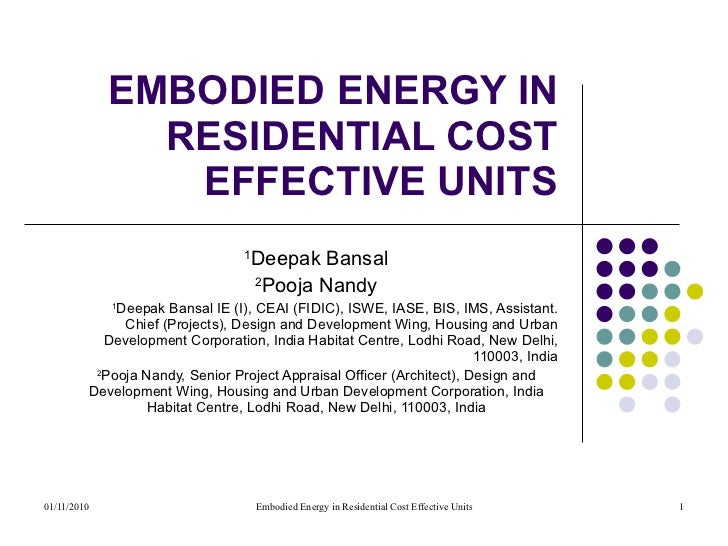 EMBODIED ENERGY IN RESIDENTIAL COST EFFECTIVE UNITS 1 Deepak Bansal 2 Pooja Nandy 1 Deepak Bansal IE (I), CEAI (FIDIC), IS...