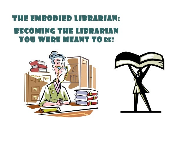 The Embodied Librarian:Becoming the LibrarianYou Were Meant to Be!