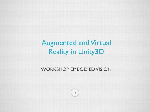 WORKSHOP EMBODIEDVISION Augmented andVirtual Reality in Unity3D