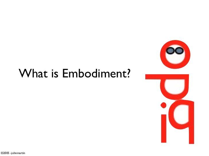 What is Embodiment?     ©2005 -johnmartin