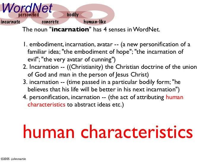 "WordNet personified             bodily incarnate          concrete             human-like               The noun ""incarnati..."