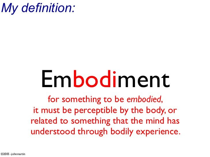 My definition:                           Embodiment                          for something to be embodied,                ...
