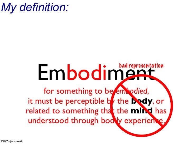 My definition:                            Embodiment                                              bad representation      ...