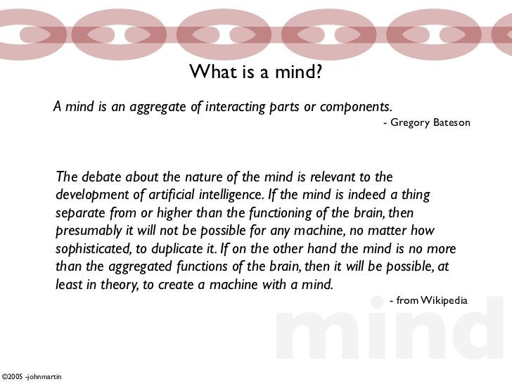 What is a mind?               A mind is an aggregate of interacting parts or components.                                  ...