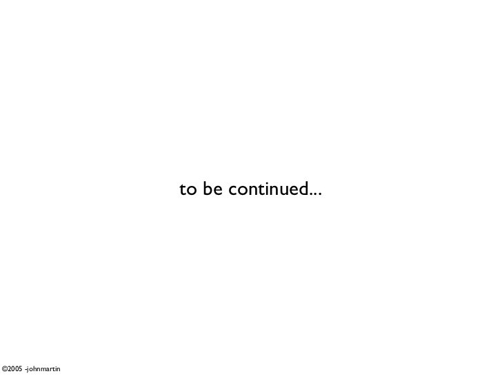to be continued...     ©2005 -johnmartin