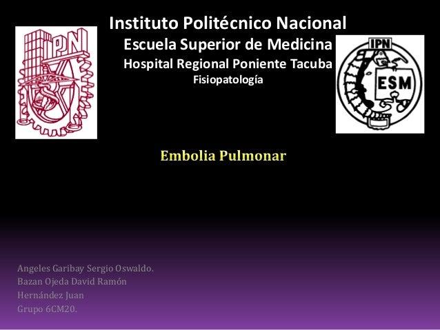 Instituto Politécnico Nacional Escuela Superior de Medicina Hospital Regional Poniente Tacuba Fisiopatología  Angeles Gari...