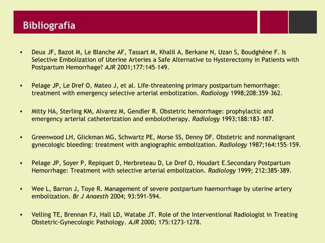 Bibliografía • Deux JF, Bazot M, Le Blanche AF, Tassart M, Khalil A, Berkane N, Uzan S, Boudghène F. Is Selective Emboliza...