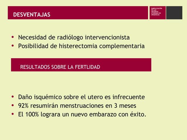 DESVENTAJAS EMBOLIZACIÓN DE LAS ARTERIAS UTERINAS EN URGENCIAS • Necesidad de radiólogo intervencionista • Posibilidad de ...