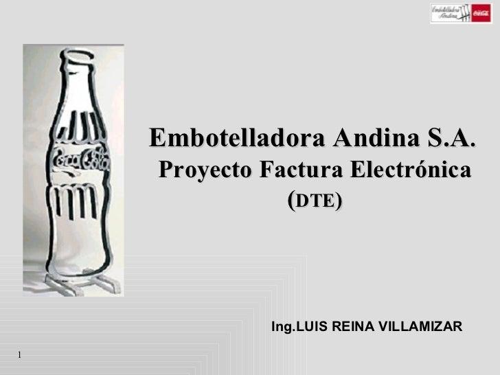Embotelladora Andina S.A.    Proyecto Factura Electrónica               (DTE)              Ing.LUIS REINA VILLAMIZAR1