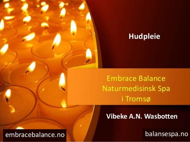 Embrace Balance Naturmedisinsk Spa i Tromsø balansespa.noembracebalance.no Hudpleie Vibeke A.N. Wasbotten