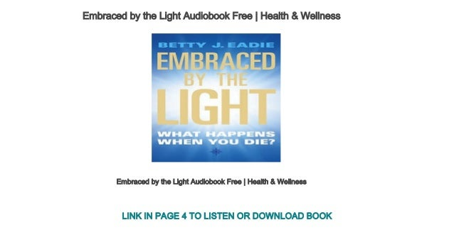 Embraced By The Light Book Delectable Embraced By The Light Audiobook Free Health Wellness