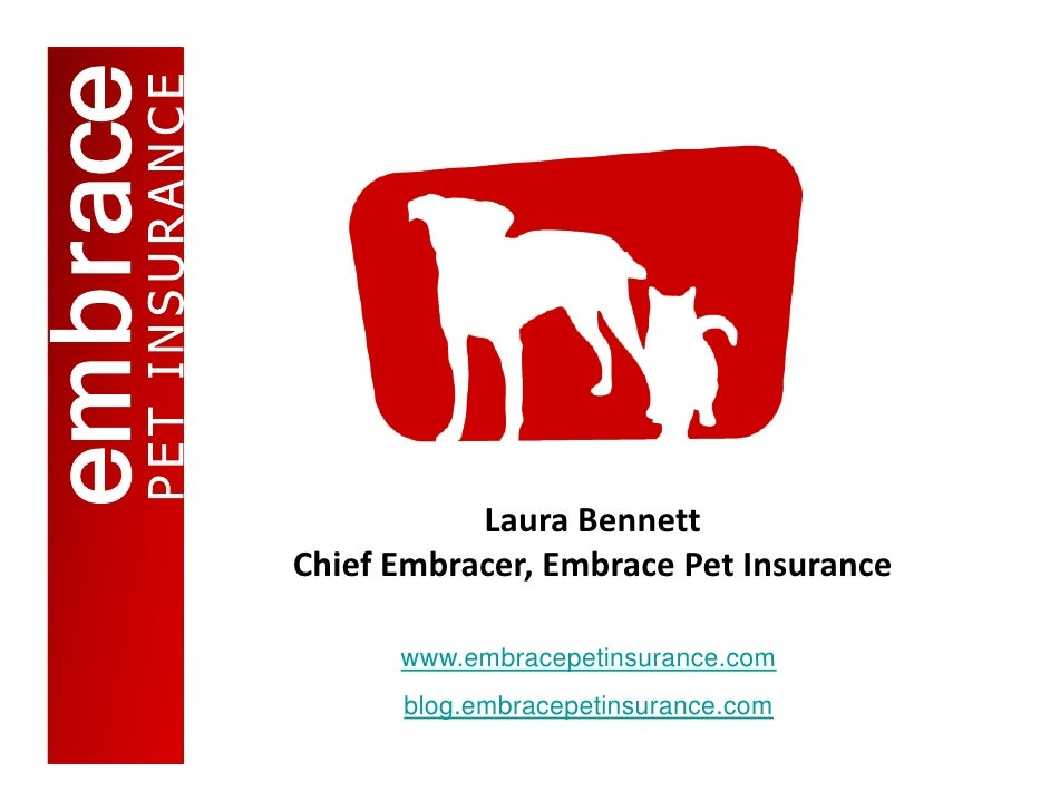 LauraBennett ChiefEmbracer,EmbracePetInsurance Chi f E b       Eb      P tI        www.embracepetinsurance.com      ...