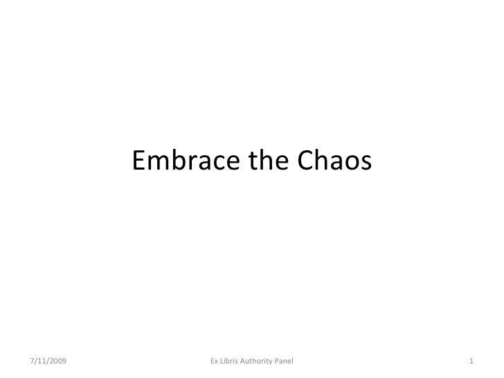 Embrace the Chaos 7/11/2009 Ex Libris Authority Panel