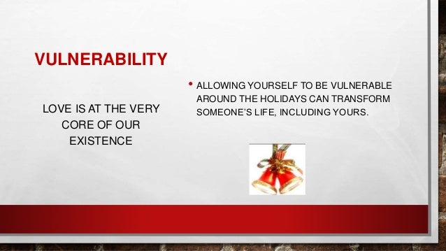 VULNERABILITY • ALLOWING YOURSELF TO BE VULNERABLE AROUND THE HOLIDAYS CAN TRANSFORM SOMEONE'S LIFE, INCLUDING YOURS.LOVE ...