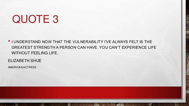 QUOTE 3 • I UNDERSTAND NOW THAT THE VULNERABILITY I'VE ALWAYS FELT IS THE GREATEST STRENGTH A PERSON CAN HAVE. YOU CAN'T E...
