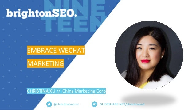 SLIDESHARE.NET/christinaxu1 EMBRACE WECHAT MARKETING CHRISTINA XU // China Marketing Corp @christinaxucmc