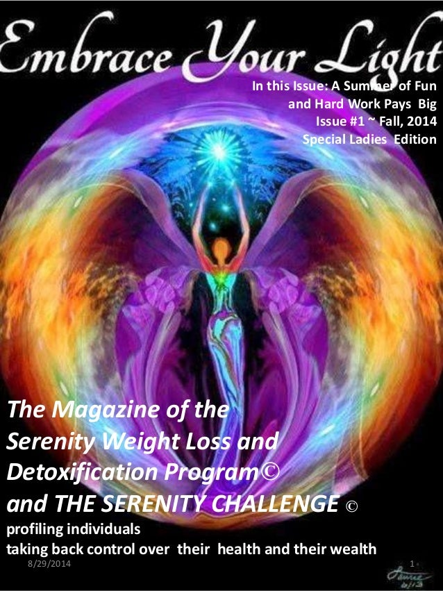 The Magazine of the Serenity Weight Loss and Detoxification Program© and THE SERENITY CHALLENGE © profiling individuals ta...