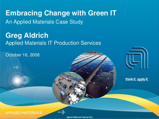 Applied Materials External Use Embracing Change with Green IT An Applied Materials Case Study Greg Aldrich Applied Materia...