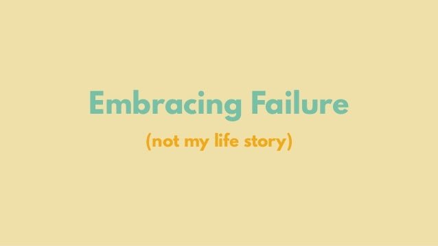 Embracing Failure (not my life story)