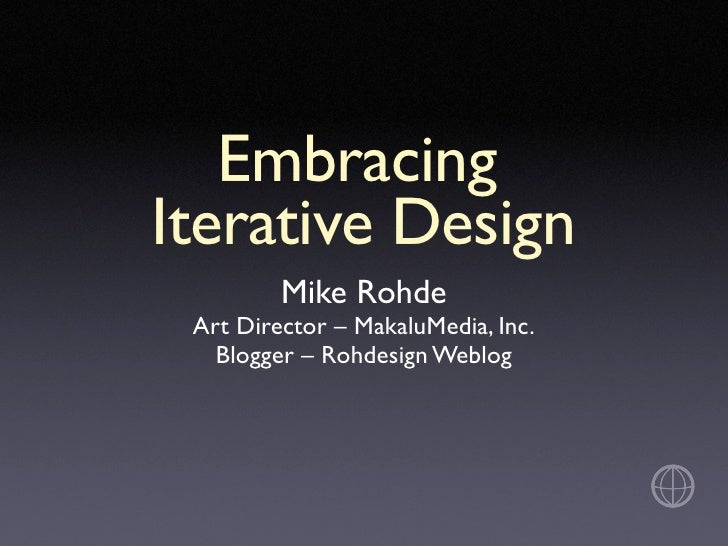 Embracing Iterative Design          Mike Rohde  Art Director – MakaluMedia, Inc.    Blogger – Rohdesign Weblog
