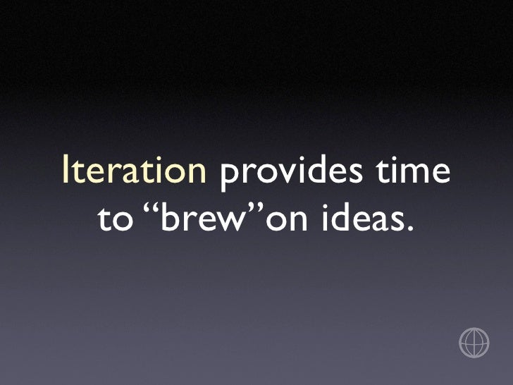 """Iteration provides time    to """"brew""""on ideas."""
