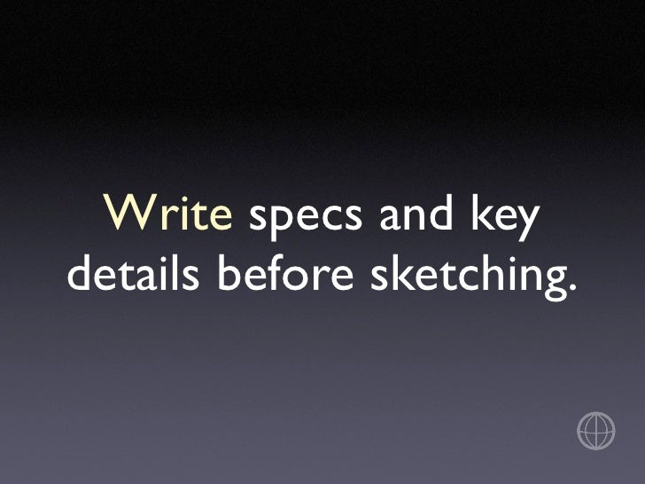 Write specs and key details before sketching.