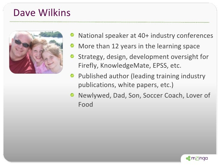 Dave Wilkins <ul><li>National speaker at 40+ industry conferences </li></ul><ul><li>More than 12 years in the learning spa...