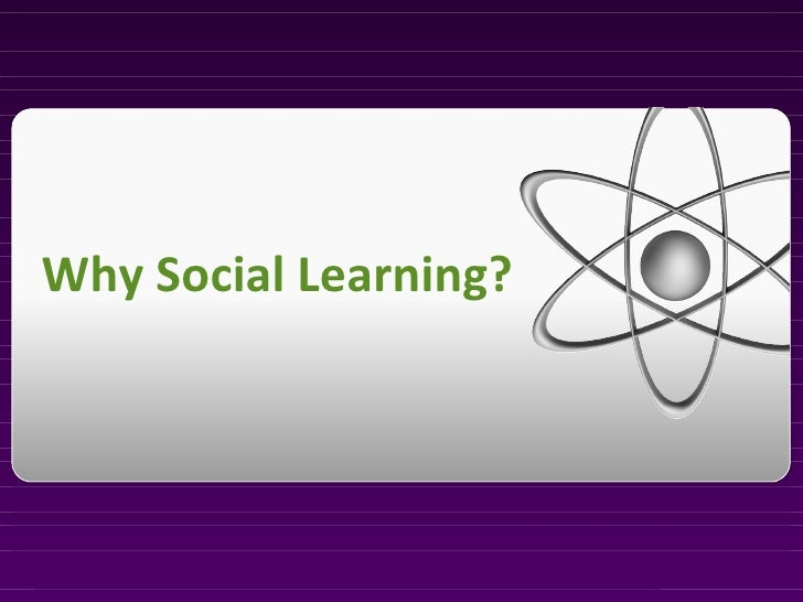 Why Social Learning?