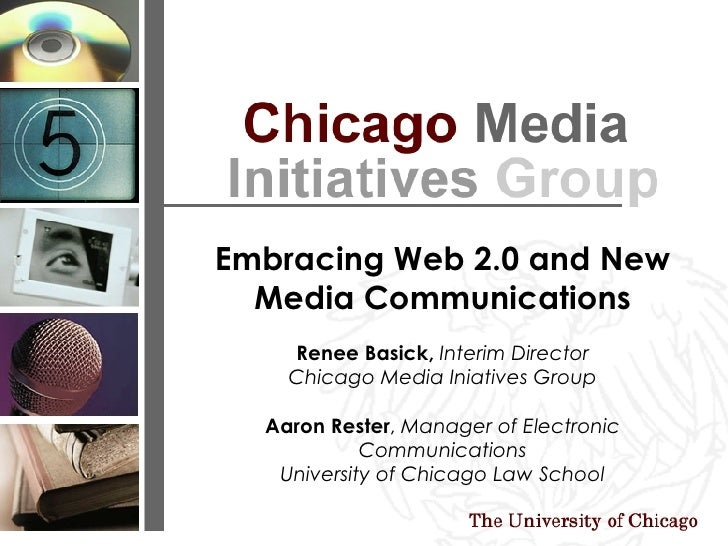 Embracing Web 2.0 and New Media Communications Renee Basick,   Interim Director Chicago Media Iniatives Group Aaron Rester...
