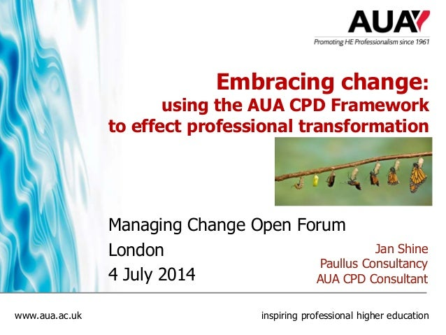 www.aua.ac.uk inspiring professional higher education Embracing change: using the AUA CPD Framework to effect professional...