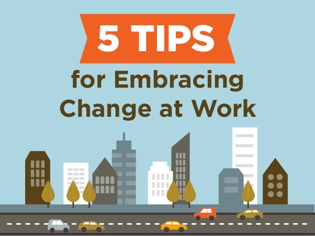 5 TIPS  for Embracing  Change at Work