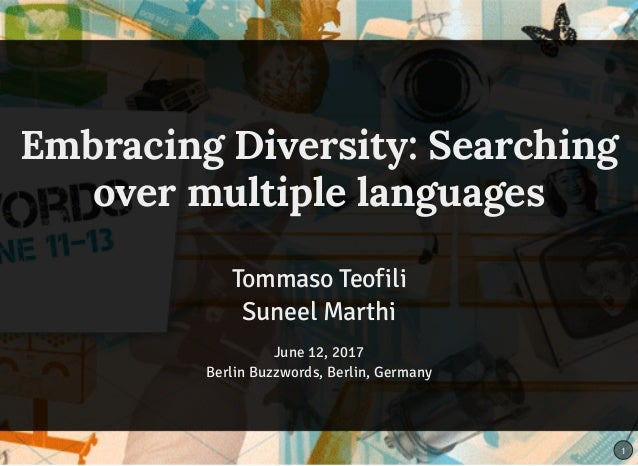 Embracing Diversity: Searching over multiple languages Tommaso Teofili Suneel Marthi June 12, 2017 Berlin Buzzwords, Berli...