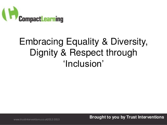 """Embracing Equality & Diversity,      Dignity & Respect through              """"Inclusion""""www.trustinterventions.co.uk2012-20..."""