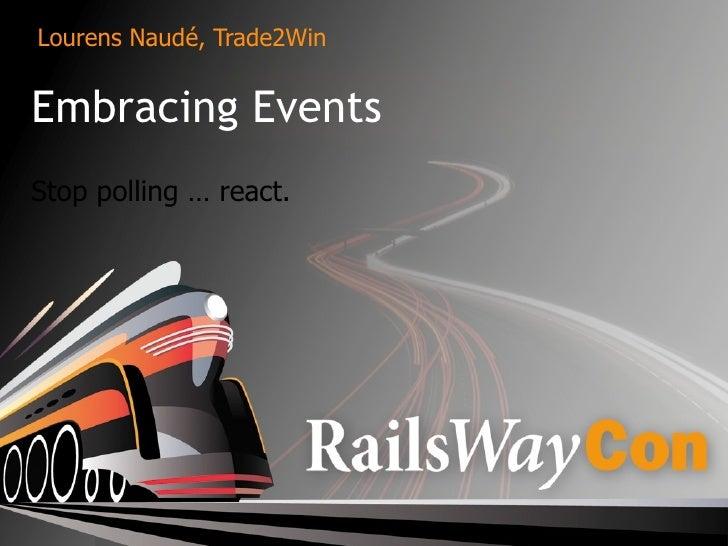 Lourens Naudé, Trade2Win   Embracing Events Stop polling … react.
