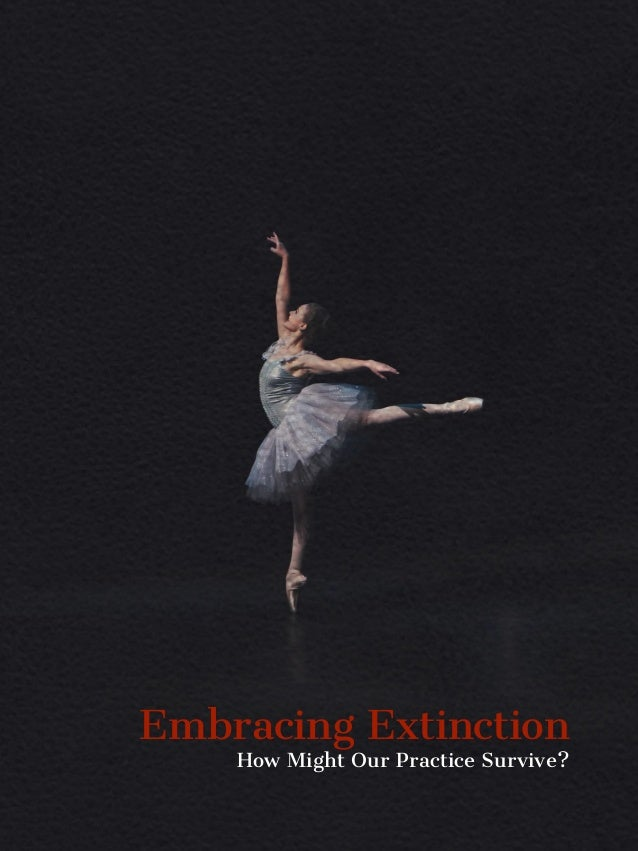 Embracing Extinction How Might Our Practice Survive?