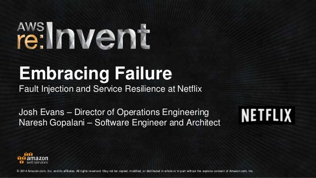 Embracing Failure  Fault Injection and Service Resilience at Netflix  Josh Evans – Director of Operations Engineering  Nar...