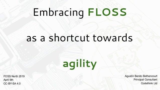 Embracing FLOSS As A Shortcut Towards Agility Slide 2